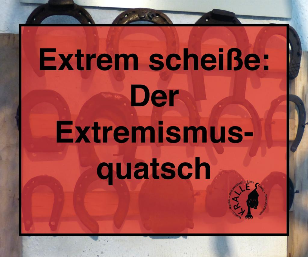 Extrem scheiße: Der Extremismus-Quatsch